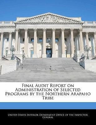Final Audit Report on Administration of Selected Programs by the Northern Arapaho Tribe