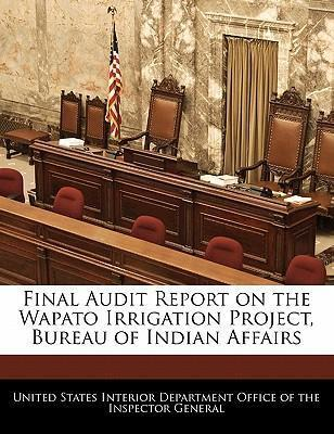 Final Audit Report on the Wapato Irrigation Project, Bureau of Indian Affairs