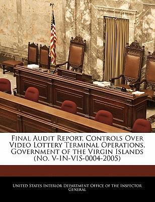 Final Audit Report, Controls Over Video Lottery Terminal Operations, Government of the Virgin Islands (No. V-In-VIS-0004-2005)