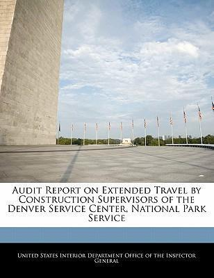 Audit Report on Extended Travel by Construction Supervisors of the Denver Service Center, National Park Service