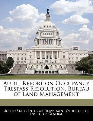 Audit Report on Occupancy Trespass Resolution, Bureau of Land Management