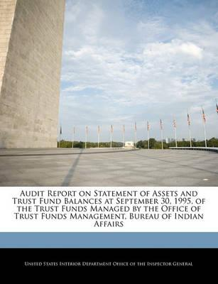Audit Report on Statement of Assets and Trust Fund Balances at September 30, 1995, of the Trust Funds Managed by the Office of Trust Funds Management, Bureau of Indian Affairs