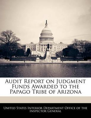 Audit Report on Judgment Funds Awarded to the Papago Tribe of Arizona
