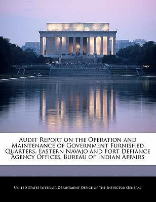 Audit Report on the Operation and Maintenance of Government Furnished Quarters, Eastern Navajo and Fort Defiance Agency Offices, Bureau of Indian Affairs