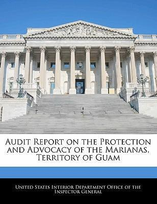 Audit Report on the Protection and Advocacy of the Marianas, Territory of Guam