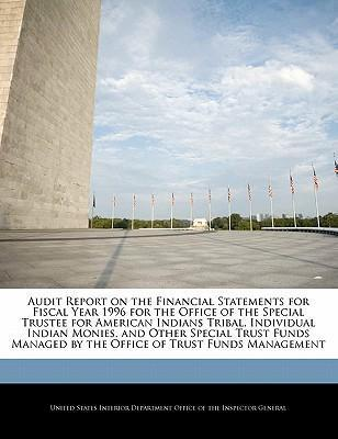 Audit Report on the Financial Statements for Fiscal Year 1996 for the Office of the Special Trustee for American Indians Tribal, Individual Indian Monies, and Other Special Trust Funds Managed by the Office of Trust Funds Management