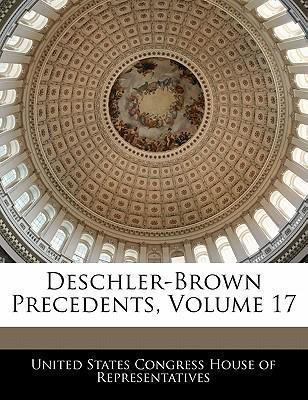 Deschler-Brown Precedents, Volume 17