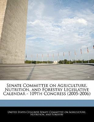 Senate Committee on Agriculture, Nutrition, and Forestry Legislative Calendar - 109th Congress (2005-2006)