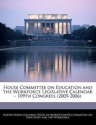 House Committee on Education and the Workforce Legislative Calendar - 109th Congress (2005-2006)