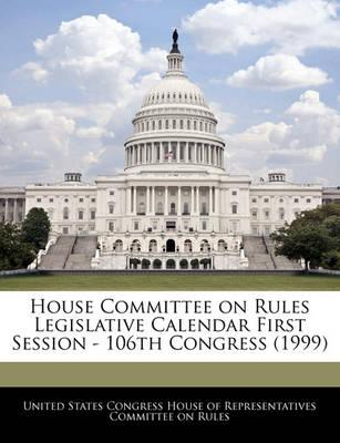 House Committee on Rules Legislative Calendar First Session - 106th Congress (1999)
