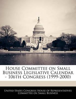 House Committee on Small Business Legislative Calendar - 106th Congress (1999-2000)