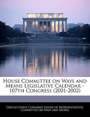 House Committee on Ways and Means Legislative Calendar - 107th Congress (2001-2002)