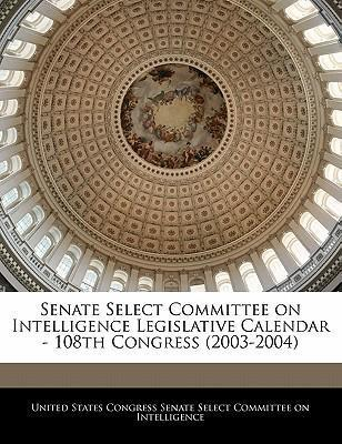 Senate Select Committee on Intelligence Legislative Calendar - 108th Congress (2003-2004)