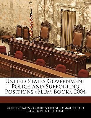 United States Government Policy and Supporting Positions (Plum Book), 2004