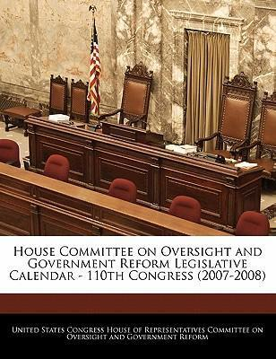 House Committee on Oversight and Government Reform Legislative Calendar - 110th Congress (2007-2008)