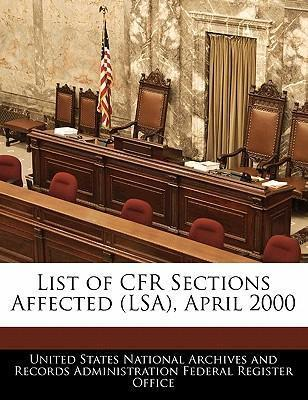List of Cfr Sections Affected (Lsa), April 2000