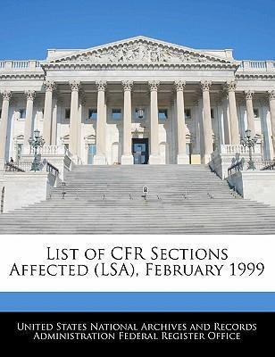 List of Cfr Sections Affected (Lsa), February 1999