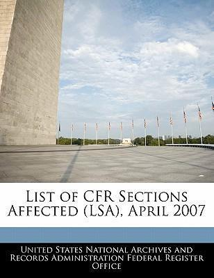 List of Cfr Sections Affected (Lsa), April 2007