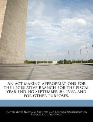 An ACT Making Appropriations for the Legislative Branch for the Fiscal Year Ending September 30, 1997, and for Other Purposes.