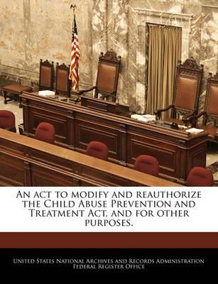 An ACT to Modify and Reauthorize the Child Abuse Prevention and Treatment ACT, and for Other Purposes.