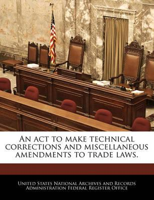 An ACT to Make Technical Corrections and Miscellaneous Amendments to Trade Laws.