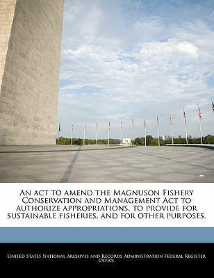 An ACT to Amend the Magnuson Fishery Conservation and Management ACT to Authorize Appropriations, to Provide for Sustainable Fisheries, and for Other Purposes.