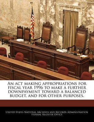 An ACT Making Appropriations for Fiscal Year 1996 to Make a Further Downpayment Toward a Balanced Budget, and for Other Purposes.