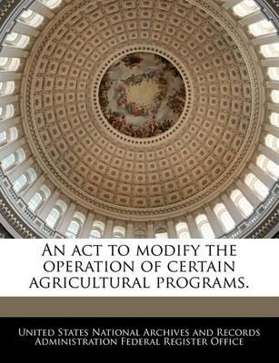 An ACT to Modify the Operation of Certain Agricultural Programs.