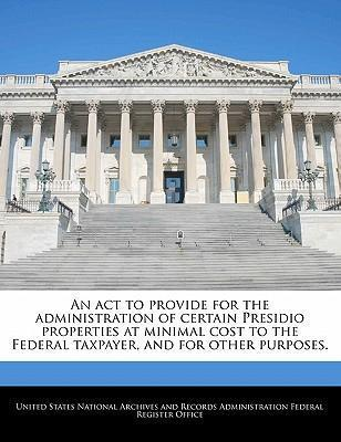 An ACT to Provide for the Administration of Certain Presidio Properties at Minimal Cost to the Federal Taxpayer, and for Other Purposes.