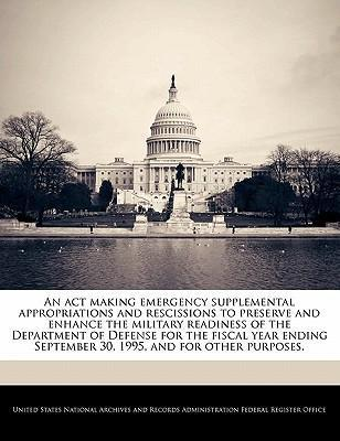 An ACT Making Emergency Supplemental Appropriations and Rescissions to Preserve and Enhance the Military Readiness of the Department of Defense for the Fiscal Year Ending September 30, 1995, and for Other Purposes.