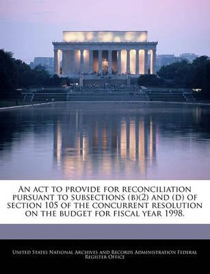 An ACT to Provide for Reconciliation Pursuant to Subsections (B)(2) and (D) of Section 105 of the Concurrent Resolution on the Budget for Fiscal Year 1998.