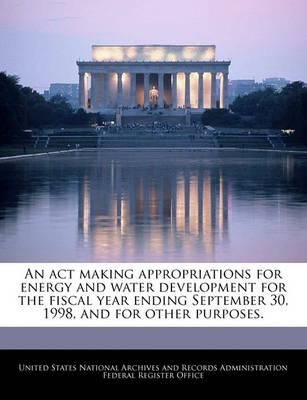 An ACT Making Appropriations for Energy and Water Development for the Fiscal Year Ending September 30, 1998, and for Other Purposes.