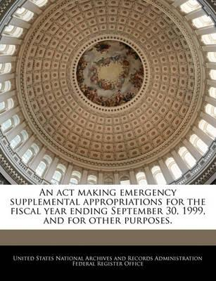 An ACT Making Emergency Supplemental Appropriations for the Fiscal Year Ending September 30, 1999, and for Other Purposes.