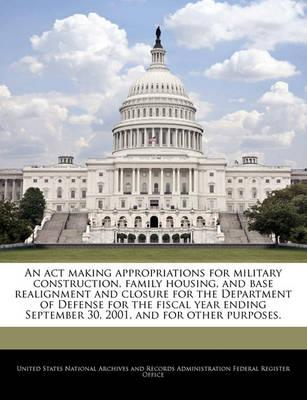 An ACT Making Appropriations for Military Construction, Family Housing, and Base Realignment and Closure for the Department of Defense for the Fiscal Year Ending September 30, 2001, and for Other Purposes.