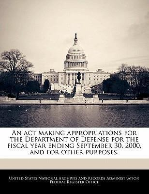 An ACT Making Appropriations for the Department of Defense for the Fiscal Year Ending September 30, 2000, and for Other Purposes.