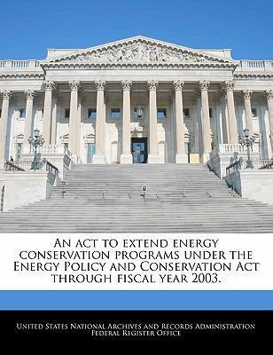 An ACT to Extend Energy Conservation Programs Under the Energy Policy and Conservation ACT Through Fiscal Year 2003.