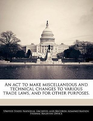An ACT to Make Miscellaneous and Technical Changes to Various Trade Laws, and for Other Purposes.