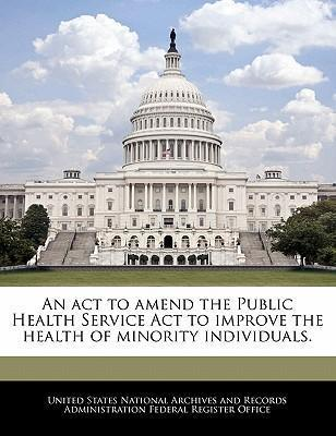 An ACT to Amend the Public Health Service ACT to Improve the Health of Minority Individuals.