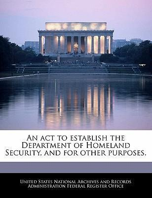 An ACT to Establish the Department of Homeland Security, and for Other Purposes.
