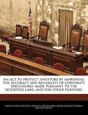 An ACT to Protect Investors by Improving the Accuracy and Reliability of Corporate Disclosures Made Pursuant to the Securities Laws, and for Other Purposes.