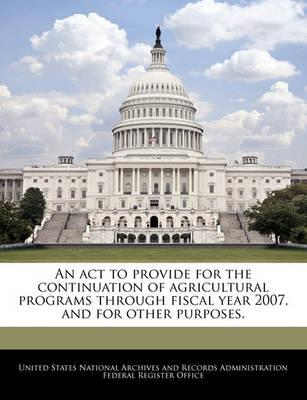 An ACT to Provide for the Continuation of Agricultural Programs Through Fiscal Year 2007, and for Other Purposes.