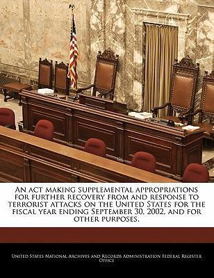 An ACT Making Supplemental Appropriations for Further Recovery from and Response to Terrorist Attacks on the United States for the Fiscal Year Ending September 30, 2002, and for Other Purposes.