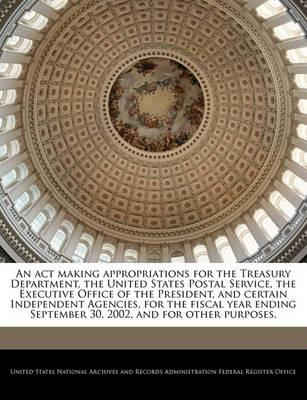 An ACT Making Appropriations for the Treasury Department, the United States Postal Service, the Executive Office of the President, and Certain Independent Agencies, for the Fiscal Year Ending September 30, 2002, and for Other Purposes.
