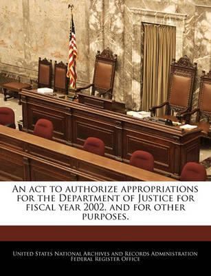 An ACT to Authorize Appropriations for the Department of Justice for Fiscal Year 2002, and for Other Purposes.