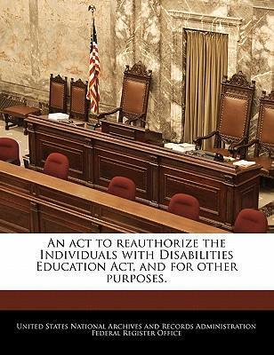 An ACT to Reauthorize the Individuals with Disabilities Education ACT, and for Other Purposes.