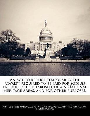 An ACT to Reduce Temporarily the Royalty Required to Be Paid for Sodium Produced, to Establish Certain National Heritage Areas, and for Other Purposes.