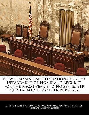 An ACT Making Appropriations for the Department of Homeland Security for the Fiscal Year Ending September 30, 2004, and for Other Purposes.