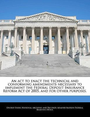 An ACT to Enact the Technical and Conforming Amendments Necessary to Implement the Federal Deposit Insurance Reform Act of 2005, and for Other Purposes.