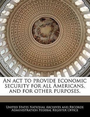 An ACT to Provide Economic Security for All Americans, and for Other Purposes.