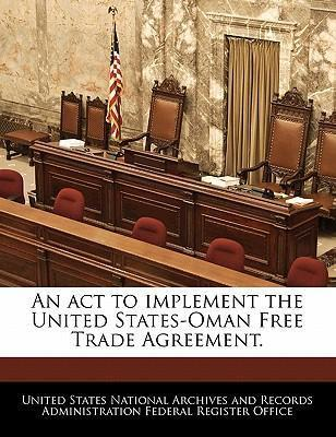 An ACT to Implement the United States-Oman Free Trade Agreement.